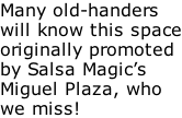 Many old-handers will know this space originally promoted by Salsa Magic's Miguel Plaza, who we miss!